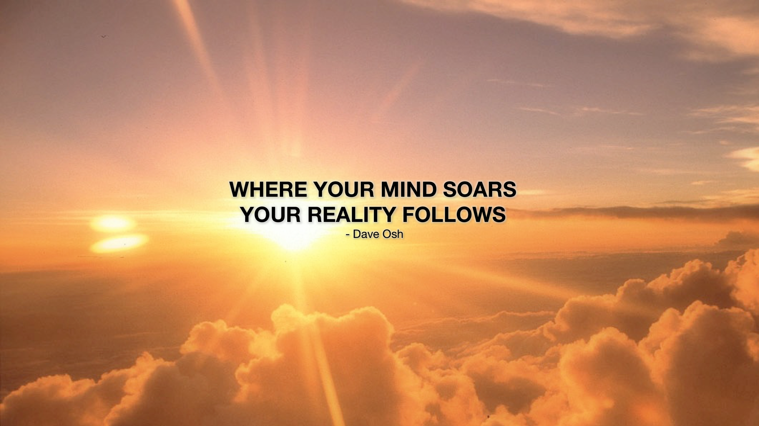 WHERE YOUR MIND SOARS YOUR REALITY FOLLOWS