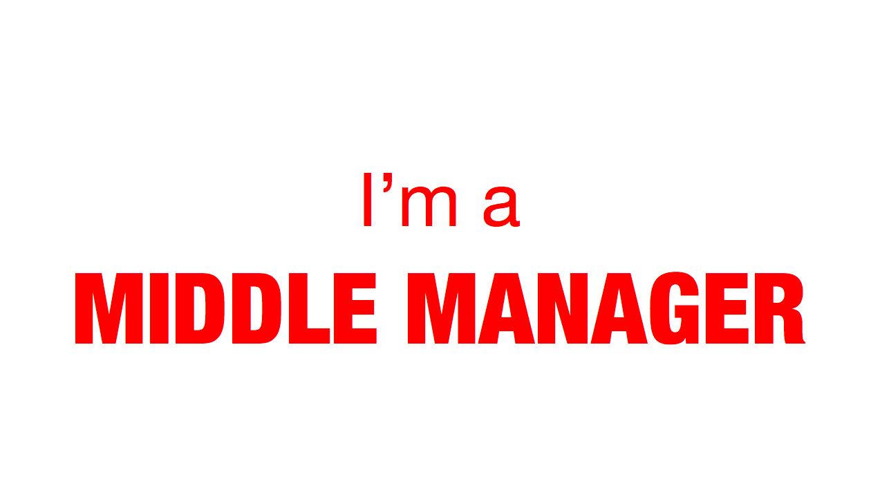 I'm a MIDDLE MANAGER